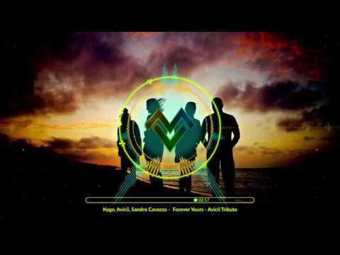 Kygo, Avicii, Sandro Cavazza  - Forever Yours   Avicii Tribute