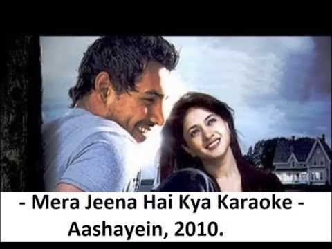 Mera Jeena Hai Kya Karaoke With Lyrics - Aashayein 2010.