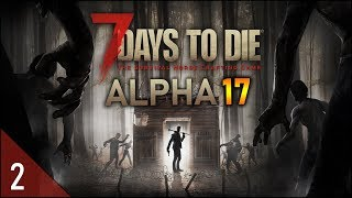 7 Days to Die Let's Play (Ep 2) - ADVENTURE TIME!!! [Alpha 17 Gameplay]