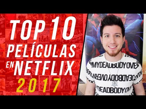 TOP 10 PELÍCULAS DE NETFLIX 2017
