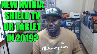 WILL NVIDIA RELEASE A NEW NVIDIA SHIELD TV OR TABLET IN 2019? WHICH DO YOU PREFER?
