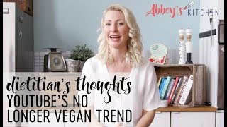"Dietitian's Thoughts on YouTube's ""No Longer Vegan"" Trend 