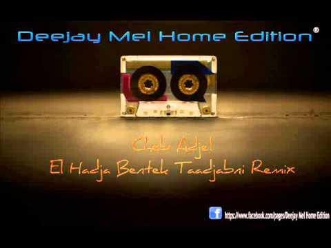 Cheb Adjel - El Hadja Bentek Taadjabni (Remix)