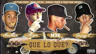 Que lo que - Arge ❌ Young T ❌ M96 ❌ Naythan (Prod by NaythanMusic)