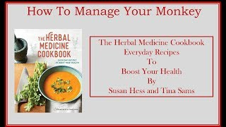 How To Manage Your Monkey Herbal Medicine Cookbook Everyday Recipes to Boost Your Health by Susan He