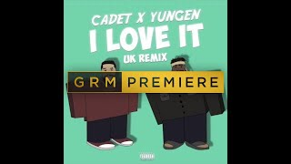 Cadet x Yungen - I Love It (Kanye West & Lil Pump UK Remix) [Audio] | GRM Daily