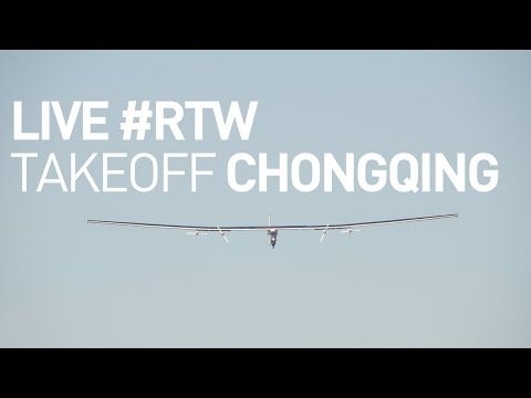 Live: Solar Impulse Airplane - Takeoff From Chongqing - #rtw Attempt video