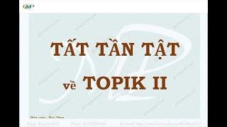 1- TẤT TẦN TẬT  về TOPIK II