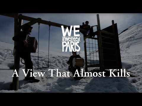 We Invented Paris - A View That Almost Kills