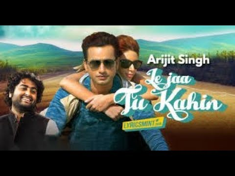 Le Jaa Tu Kahin / Arijit singh / bollywood 2018 hit song love song