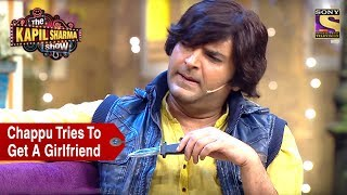 Chappu Tries To Get A Girlfriend  The Kapil Sharma