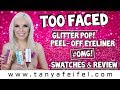 Too Faced Glitter POP! Peel-Off Eyeliner | Swatches & Review #OMG! | Tanya Feifel-Rhodes