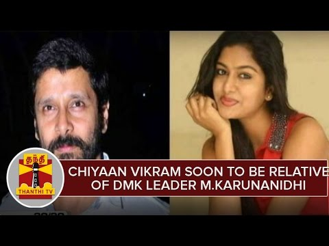 Chiyaan Vikram soon to be relative of DMK leader M.Karunanidhi | Thanthi TV
