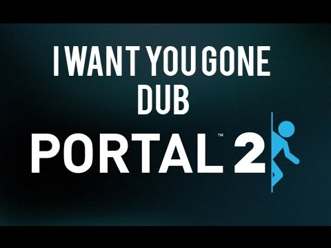 "Portal 2 ""I want you gone"" Dub"