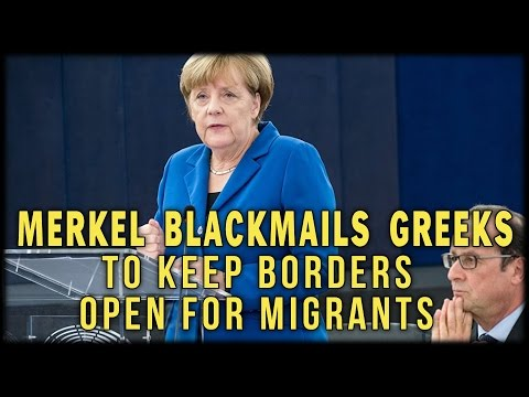 MERKEL BLACKMAILS GREEKS TO KEEP BORDERS OPEN FOR MIGRANTS