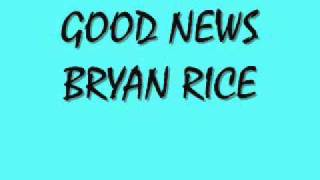 Watch Bryan Rice Good News video