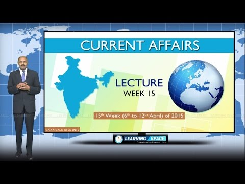 Current Affairs Lecture 15th Week ( 6th Apr to 12th Apr ) of 2015