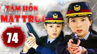 Tâm Hồn Mặt Trời - Tập 74   Phim Hình Sự Trung Quốc Hay Nhất 2018 - Thuyết Minh