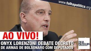 AO VIVO: ONYX LORENZONI DEBATE DECRETO DE ARMAS DE BOLSONARO COM DEPUTADOS - CÂMARA