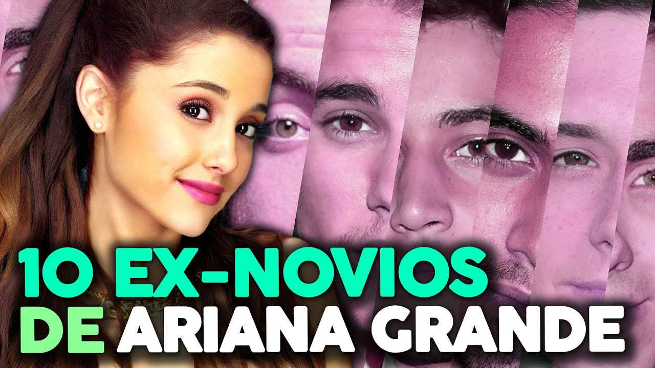 10 Ex Novios de Ariana Grande - YouTube