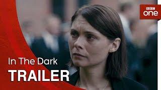 In The Dark | Trailer - BBC One