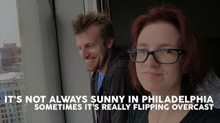 It's Not Always Sunny in Philadelphia   Sometimes it's Really Flipping Overcast
