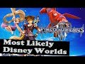 Kingdom Hearts III- Most Likely Remaining Disney Worlds