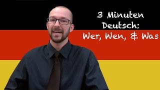 Wer, Wen, & Was - 3 Minuten Deutsch Lesson #15