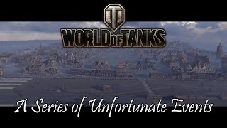 World of Tanks - A Series of Unfortunate Events
