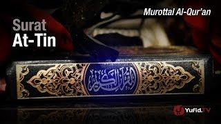 Murottal al-Qur'an: Surat at-Tin - Ustadz Ulin Nuha