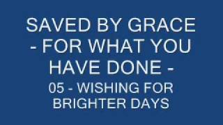 Watch Saved By Grace Wishing For Brighter Days video