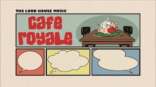 The Loud House Music - Café Royale