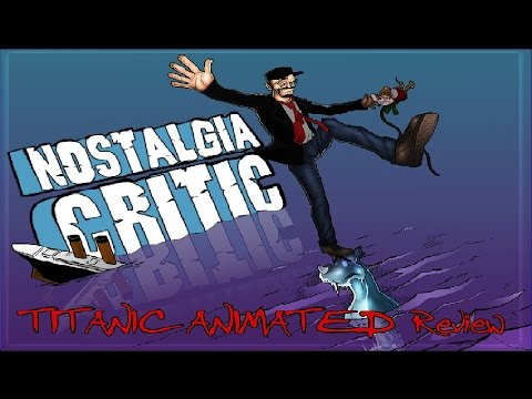 Nostalgia Critic: Titanic - The Animated Movie