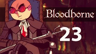 Northernlion Plays Again - Bloodborne [Episode 23] (Twitch VOD)