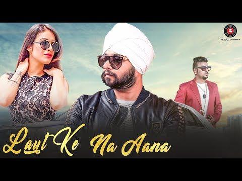 Laut Ke Na Aana - Official Music Video   Ramji Gulati ft Akkhi