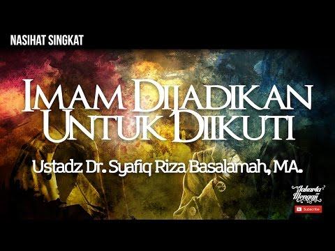Imam Dijadikan Untuk Diikuti - Ustadz Dr. Syafiq Riza Basalamah, MA.