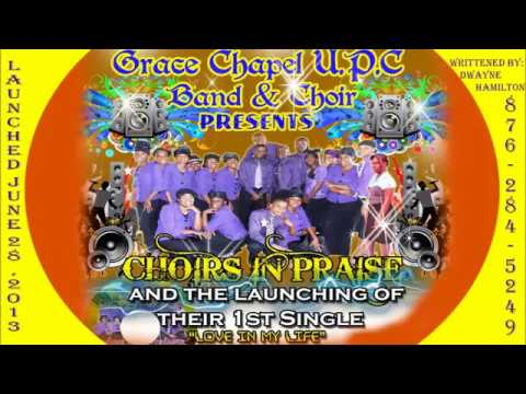 LOVE IN MY LIFE by GRACE CHAPEL UPC JAMAICA.
