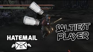 Dark Souls 3: The Saltiest Player (W/Hatemail)