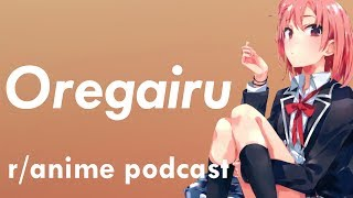 Oregairu Series Discussion - The /r/Anime Podcast