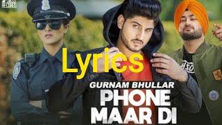Phone Maar Di ( Lyrics ) | Gurnam Bhullar Ft. MixSingh | Sukh Sanghera | Latest Punjabi Song 2018