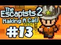 Download The Escapists 2 - Part 13 - MAKING A CALL in Mp3, Mp4 and 3GP
