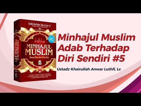Minhajul Muslim - Adab Terhadap Diri Sendiri #5 - Ustadz Khairullah, Lc