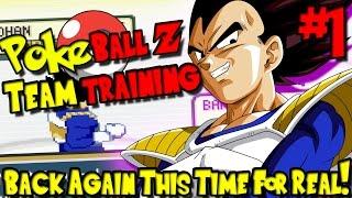BACK AGAIN, THIS TIME FOR REAL! | PokeBall Z (Pokemon DBZ Team Training Mod) - Episode 1