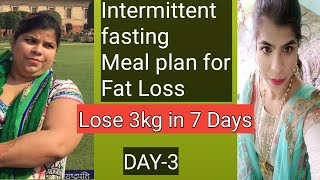 Intermittent fasting Meal plan for Weight loss| Lose 3kg in 7 Days| DAY-3