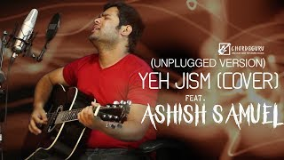 Yeh Jism Hai Toh Kya (Cover) | Unplugged Version by Ashish Samuel (ALIVE) | Chordsguru