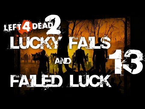 Left 4 Dead 2 - Lucky Fails & Failed Luck 13