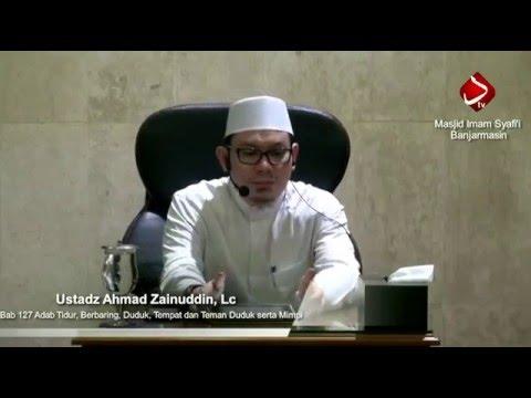 Bab 127 Adab Tidur, Berbaring,Duduk, Tempat Dan Teman Duduk Serta Mimpi - Ustadz Ahmad Zainuddin, Lc
