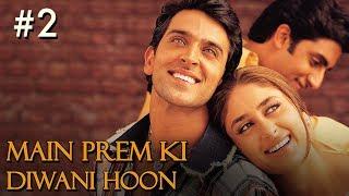 Main Prem Ki Diwani Hoon Full Movie | Part 2/17 | Hrithik, Kareena | New Released Full Hindi Movies