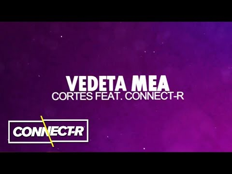 Cortes feat. Connect-R - Vedeta mea