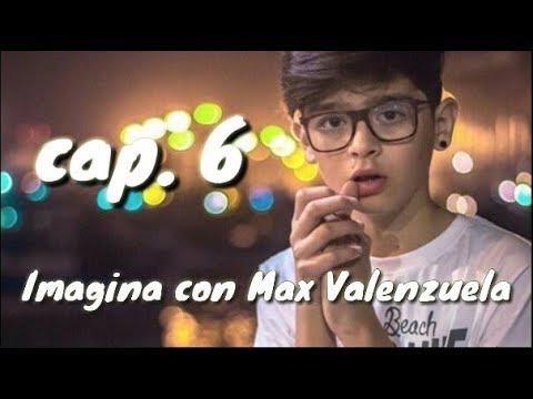 Imagina con: Max Valenzuela cap. 6